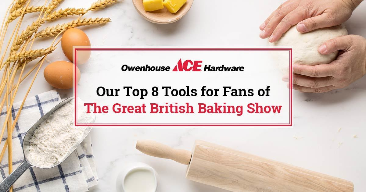 Top 8 Tools from Owenhouse Ace Hardware for Fans of the Great British Baking Show