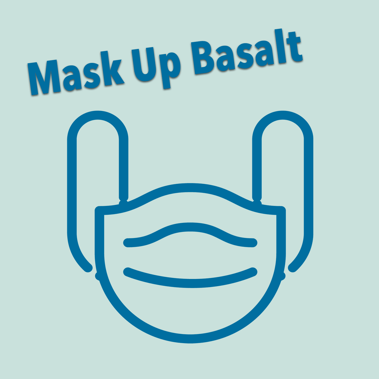 Mask Up Basalt